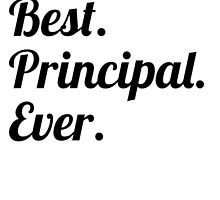 Best. Principal. Ever. by GiftIdea