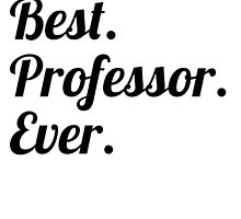 Best. Professor. Ever. by GiftIdea