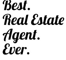 Best. Real Estate Agent. Ever. by GiftIdea