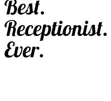 Best. Receptionist. Ever. by GiftIdea