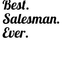 Best. Salesman. Ever. by GiftIdea