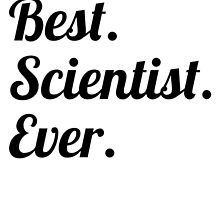 Best. Scientist. Ever. by GiftIdea
