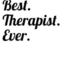 Best. Therapist. Ever. by GiftIdea