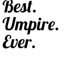 Best. Umpire. Ever. by GiftIdea