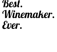 Best. Winemaker. Ever. by GiftIdea