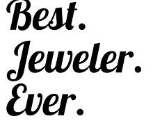 Best. Jeweler. Ever. by GiftIdea