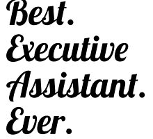 Best. Executive Assistant. Ever. by GiftIdea