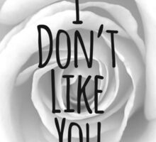 """I Don't Like You"" Typography on Elegant Rose Sticker"