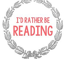 I'd Rather Be Reading print by wakingup