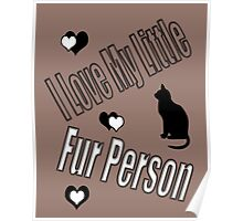 I Love My Little Fur Person (Cat) Poster