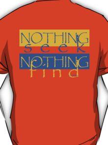 nothing seek T-Shirt