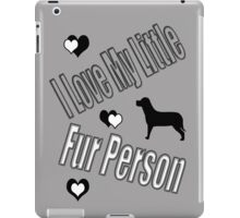 I Love My Little Fur Person (Dog) iPad Case/Skin