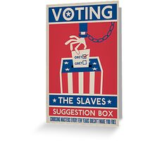 Voting: The Slaves Suggestion Box Greeting Card