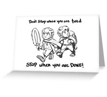 Don't Stop When You're Tired Greeting Card