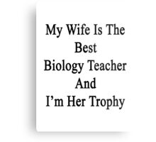 My Wife Is The Best Biology Teacher And I'm Her Trophy  Metal Print