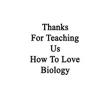 Thanks For Teaching Us How To Love Biology  by supernova23