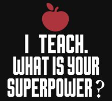 I'M A TEACH. WHAT IS YOUR SUPERPOWER? by paganosman