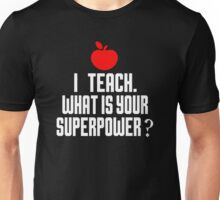 I'M A TEACH. WHAT IS YOUR SUPERPOWER? Unisex T-Shirt