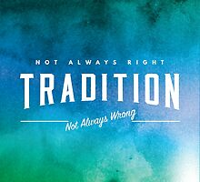 Tradition | Not always right/Not always wrong by Ted McFarland