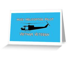 Huey Helicopter Pilot - Vietnam Veteran Greeting Card
