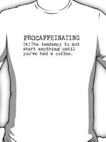 Procaffeinating. T-Shirt
