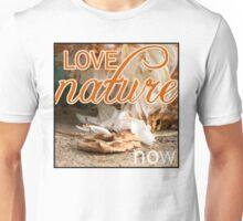Love Nature Now Unisex T-Shirt