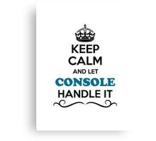 Keep Calm and Let CONSOLE Handle it Canvas Print
