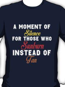 THOSE WHO SUNBURN INSTEAD OF TAN T-Shirt