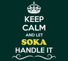 Keep Calm and Let SOKA Handle it by gregwelch