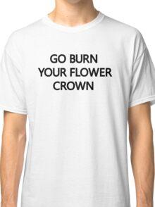 Go Burn Your Flower Crown Beyonce Nicki Minaj  Classic T-Shirt