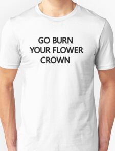 Go Burn Your Flower Crown Beyonce Nicki Minaj  Unisex T-Shirt