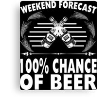 Weekend Forecast 100% Chance Of Beer - Custom Tshirt Canvas Print