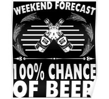 Weekend Forecast 100% Chance Of Beer - Custom Tshirt Poster