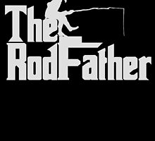 THE ROD FATHER by birthdaytees