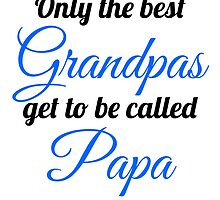 Best Grandpas Called Papa by GiftIdea