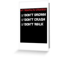 my triathlon strategy don't drown don't crash don't walk Greeting Card