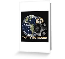 That's No Moon! Greeting Card