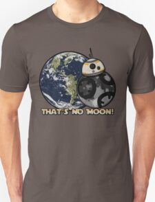 That's No Moon! T-Shirt