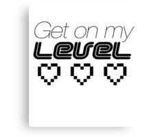 Get on my level Canvas Print