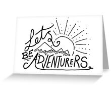 Let's Be Adventurers. Greeting Card