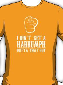 I Din T Get A Harrumph Outta That Guy - Custom Tshirt T-Shirt