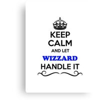 Keep Calm and Let WIZZARD Handle it Canvas Print