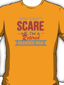 You Can't Scare Me I'm A Retired Bearded Man - Custom Tshirt T-Shirt