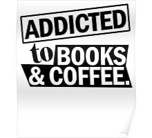 ADDICTED TO BOOKS & COFFEE Poster
