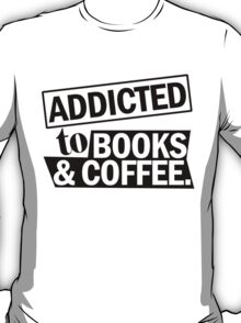 ADDICTED TO BOOKS & COFFEE T-Shirt