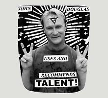 John Douglas Uses And Recommends Talent! (shirty) Unisex T-Shirt