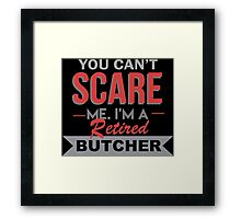 You Can't Scare Me I'm A Retired Butcher - Custom Tshirt Framed Print
