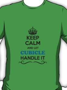 Keep Calm and Let CUBICLE Handle it T-Shirt