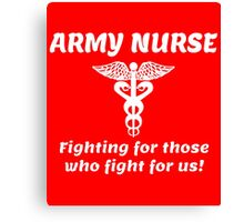 ARMY NURSE FIGHTING FOR THOSE WHO FIGHT FOR US! Canvas Print