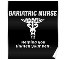 BARIATRIC NURSE HELPING YPU TIGHTEN YOUR BELT Poster